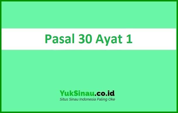 Pasal 30 Ayat 1