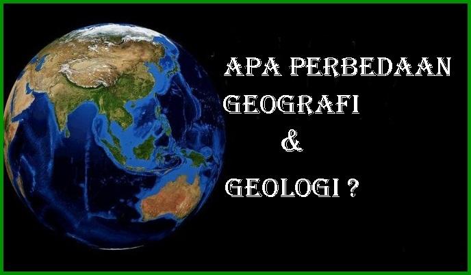 Perbedaan Geologi dan Geografi