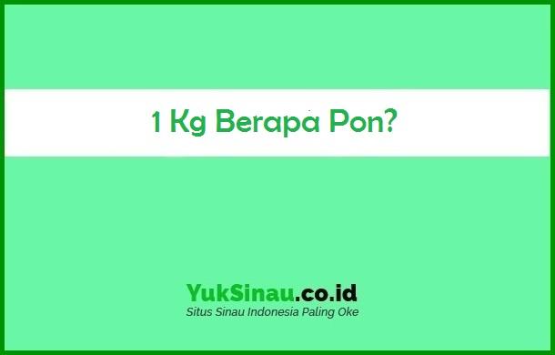 1 Kg Berapa Pon
