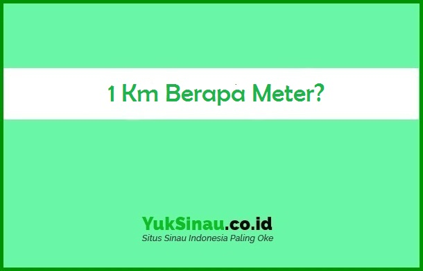 1 Km Berapa Meter
