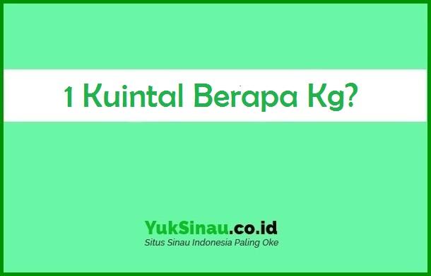 1 Kuintal Berapa Kg