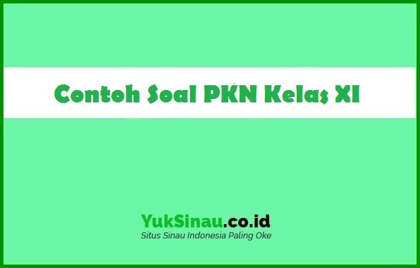 Contoh Soal PKN Kelas 11