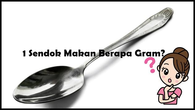 1 Sendok Makan Berapa Gram Konversi Sdm Ke Gram