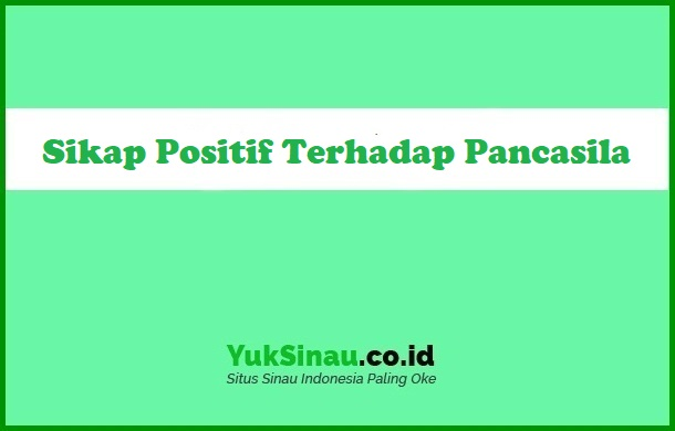 Sikap Positif Terhadap Pancasila
