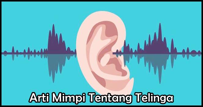 Arti Mimpi Tentang Telinga