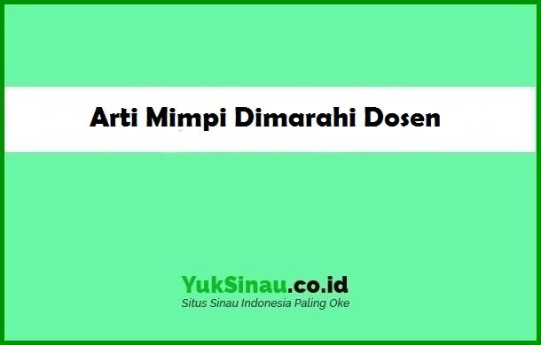 Arti MImpi Dimarahi Dosen
