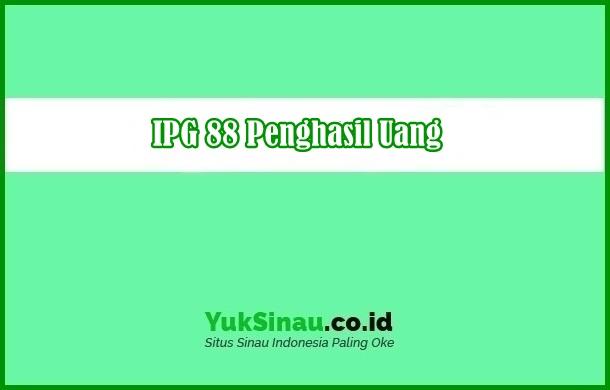IPG 88 Penghasil Uang
